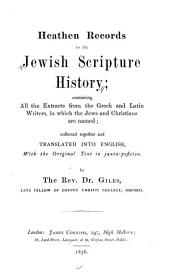 Heathen records to the Jewish scripture history: containing all the extracts from the Greek and Latin writers, in which the Jews and Christians are named