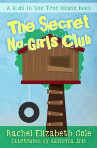 The Secret No-Girls Club (Kids in the Tree House, #1)