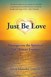 Just Be Love: Messages on the Spiritual and Human Journey