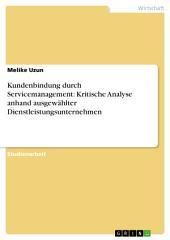 Kundenbindung durch Servicemanagement: Kritische Analyse anhand ausgewählter Dienstleistungsunternehmen