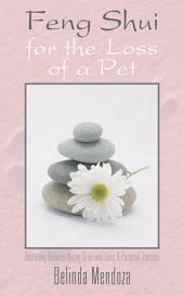 Feng Shui for the Loss of a Pet: Restoring Balance during Grief and Loss: A Personal Journey
