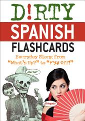 "Dirty Spanish Flash Cards: Everyday Slang From ""What's Up?"" to ""F*%# Off!"""