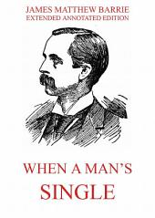 When a Man's Single - A Tale of Literary Life: English Edition