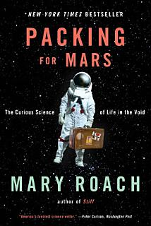 Packing for Mars  The Curious Science of Life in the Void Book