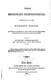 Indian missionary reminiscences, principally of the Wyandot nation: In which is exhibited the efficacy of the gospel in elevating ignorant and savage men