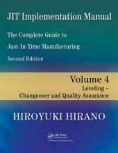 JIT Implementation Manual -- The Complete Guide to Just-In-Time Manufacturing: Volume 4 -- Leveling -- Changeover and Quality Assurance, Edition 2