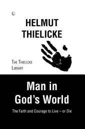 Man in God's World: The Faith and Courage to Live - or Die