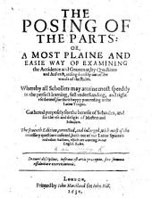 The Posing of the Parts: Or, a Most Plaine and Easie Way of Examining the Accidence and Grammar by Questions and Answers ... The Seuenth Edition, Corrected, and Inlarged, Etc