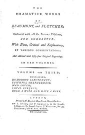 The Dramatick Works of Beaumont and Fletcher: Humorous lieutenant. Faithfl shepherdess. Mad lover. Loyal subject. Rule a wife and have a wife