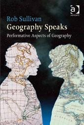 Geography Speaks: Performative Aspects of Geography: Performative Aspects of Geography