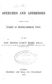 Speeches and Addresses Chiefly on the Subject of British-American Union