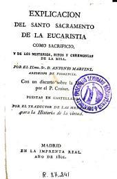 Explicación del Santo Sacramento de la Eucaristía: como sacrificio y de los misterios, ritos y ceremonias de la misa