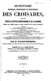 Dictionnaire historique, géographique et biographique des croisades, embrassant toute la lutte du christianisme et de l'islamisme depuis son origine jusqu'à la prise d'Alger par les armes françaises ...