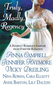 Truly, Madly, Regency: A Regency Romance Sampler from Forever Romance