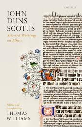 John Duns Scotus: Selected Writings on Ethics