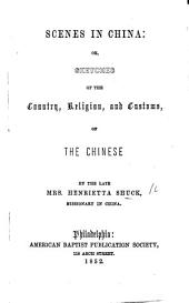 Scenes in China: or, sketches of the country, religion and customs of the Chinese