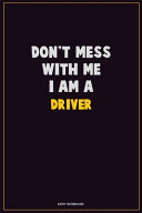 Don t Mess With Me  I Am A Driver