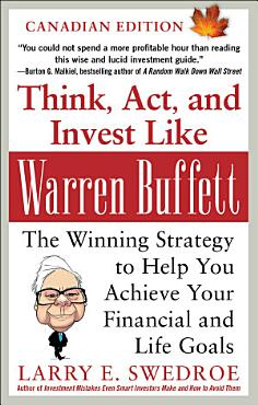 Think  Act  and Invest Like Warren Buffett  The Winning Strategy to Help You Achieve Your Financial and Life Goals PDF