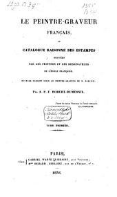 Le peintre-graveur français: ou Catalogue raisonné des estampes gravées par les peintres et les dessinateurs de l'école française. Ouvrage faisant suite au Peintre-graveur de M. Bartsch, Volume10