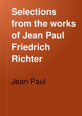 Selections from the Works of Jean Paul Friedrich Richter