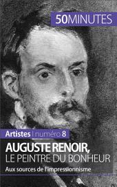 Auguste Renoir, le peintre du bonheur: Aux sources de l'impressionnisme