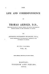 The Life and Correspondence of Thomas Arnold, D.D.: Late Head-master of Rugby School, and Regius Professor of Modern History in the University of Oxford, Volume 2