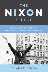 The Nixon Effect: How Richard Nixon s Presidency Fundamentally Changed American Politics