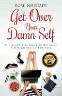 Get Over Your Damn Self  The No BS Blueprint to Building A Life Changing Business Book