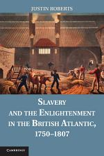 Slavery and the Enlightenment in the British Atlantic, 1750-1807
