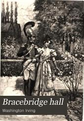 Bracebridge Hall, Or, The Humourists: Volume 1