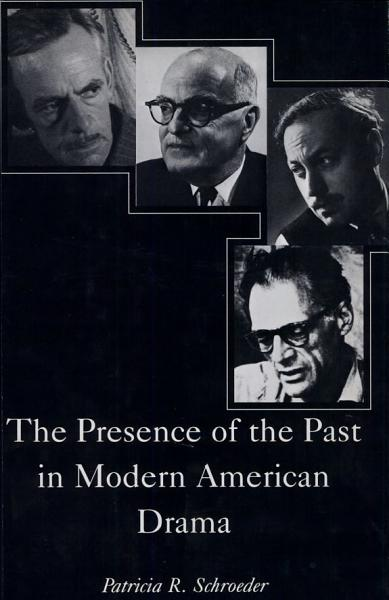 Download The Presence of the Past in Modern American Drama Book