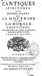 Cantiques spirituels sur divers sujets de la doctrine et de la morale chrétienne