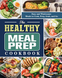Download The Healthy Meal Prep Cookbook  Easy and Wholesome Meals to Cook  Prep  Grab  and Go Book