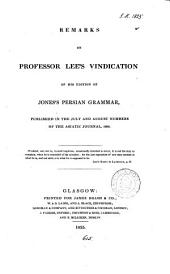 Remarks on professor Lee's vindication of his edition of Jones's Persian grammar, published in ... The Asiatic journal, 1824