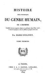 Histoire philosophique du genre humain, ou L'homme considéré sous ses rapports religieux et politiques dans l'état social: à toutes les époques et chez les différens peuples de la terre, Volume1