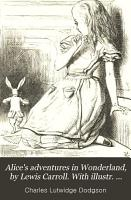Alice s adventures in Wonderland  by Lewis Carroll  With illustr  by J  Tenniel PDF