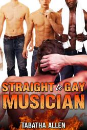 Straight to Gay Musician (First Time Gay Experience): Group Gay Erotica