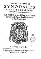 Constitutiones synodales Vicenses: collectae, auctae & in ordinem redactae sub Petro a Magarola Vicensi episcopo ...