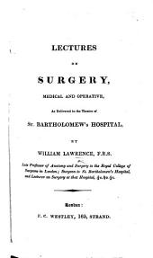Lectures on Surgery, medical and operative, as delivered in the theatre of St. Bartholomew's Hospital, etc
