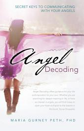 Angel Decoding: Secret Keys to Communicating with Your Angels