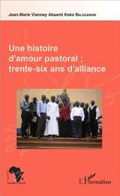 Une histoire d'amour pastoral ; trente-six ans d'alliance