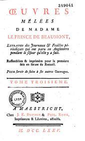 Oeuvres mêlées de Madame Le Prince de Beaumont: Extraites des Journaux & Feuilles périodiques qui ont paru en Angleterre pendant le séjour qu'elle y a fait