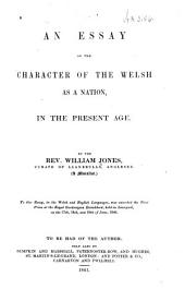An Essay on the Character of the Welsh as a Nation: In the Present Age. By William Jones