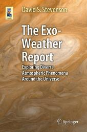 The Exo-Weather Report: Exploring Diverse Atmospheric Phenomena Around the Universe