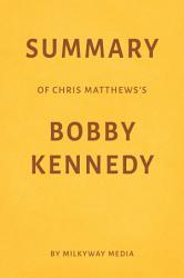 Summary of Chris Matthews's Bobby Kennedy by Milkyway Media