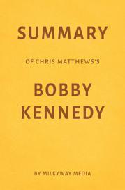 Summary Of Chris Matthews   S Bobby Kennedy By Milkyway Media