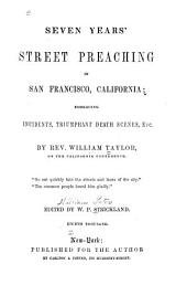 Seven years' street preaching in San Francisco, California ...