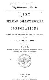 List of Persons, Copartnerships, and Corporations who Were Taxed on Six Thousand Dollars and Upwards, in the City of Boston, in the Year ...