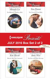 Harlequin Presents July 2016 - Box Set 2 of 2: The Billionaire's Ruthless Affair\Moretti's Marriage Command\The Unwanted Conti Bride\The Flaw in Raffaele's Revenge