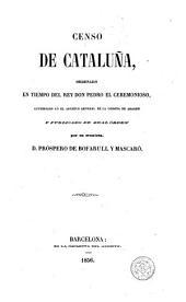Censo de Cataluña, ordenado en tiempo del rey don Pedro el Ceremonioso, custodiado en el Archivo general de la coronoa de Aragon
